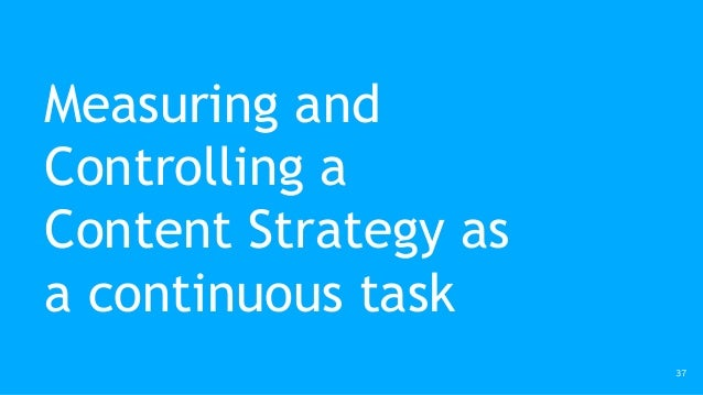 Measuring and Controlling a Content Strategy as a continuous task 37