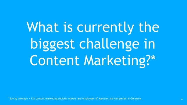 What is currently the biggest challenge in Content Marketing?* 4* Survey among n = 132 content marketing decision makers a...