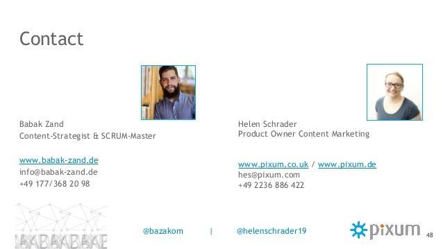 Contact Babak Zand Content-Strategist & SCRUM-Master www.babak-zand.de info@babak-zand.de +49 177/368 20 98 Helen Schrader...