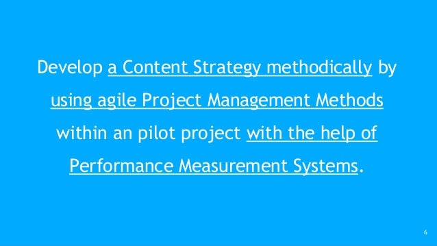 Develop a Content Strategy methodically by using agile Project Management Methods within an pilot project with the help of...