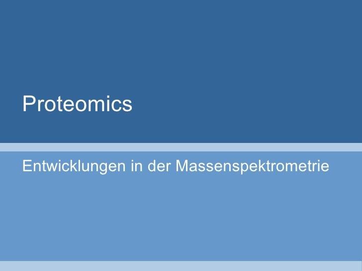Proteomics Entwicklungen  in der Massenspektrometrie