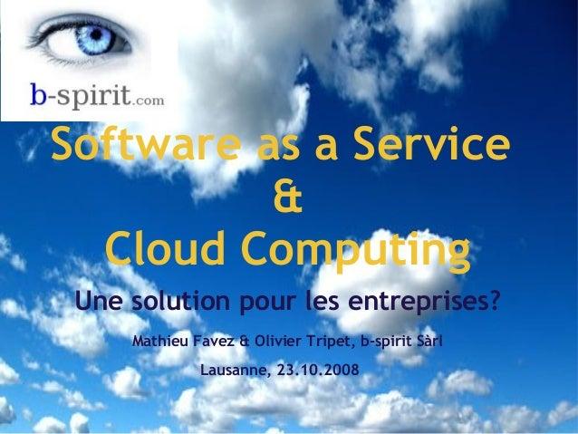 Software as a Service & Cloud Computing Une solution pour les entreprises?  Mathieu Favez & Olivier Tripet, b-spirit Sà...