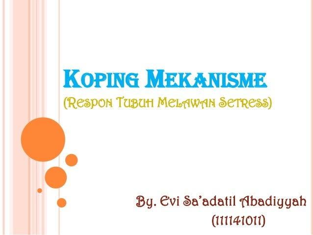 KOPING MEKANISME(RESPON TUBUH MELAWAN SETRESS)          By. Evi Sa'adatil Abadiyyah                      (111141011)