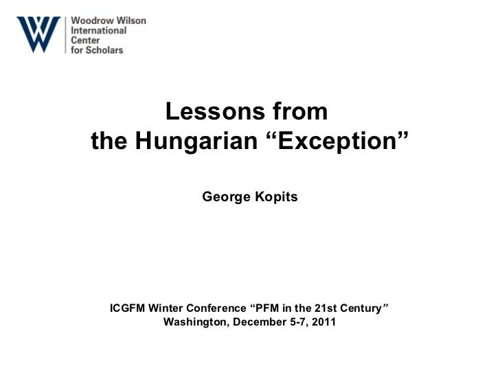 "Lessons from  the Hungarian ""Exception"" George K opits ICGFM   Winter Conference ""PFM in the 21st Century ""   Washington, ..."