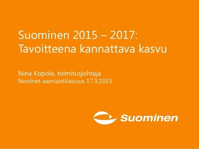 Suominen 2015 – 2017: Tavoitteena kannattava kasvu Nina Kopola, toimitusjohtaja Nordnet-aamiaistilaisuus 17.3.2015