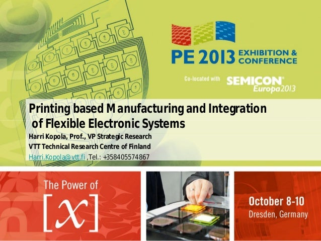 Printing based Manufacturing and Integration of Flexible Electronic Systems Harri Kopola, Prof., VP Strategic Research VTT...