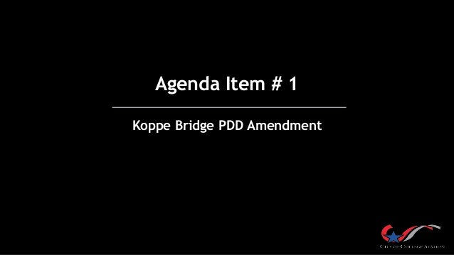 Agenda Item # 1 Koppe Bridge PDD Amendment
