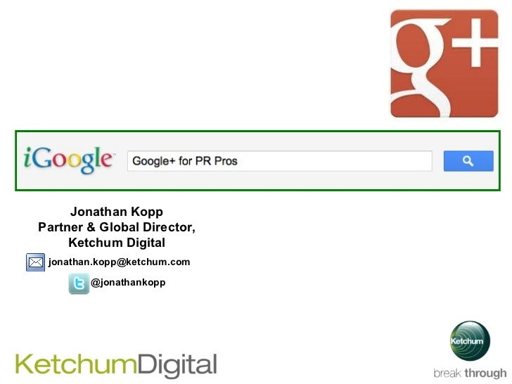 Jonathan Kopp Partner & Global Director, Ketchum Digital @jonathankopp [email_address]