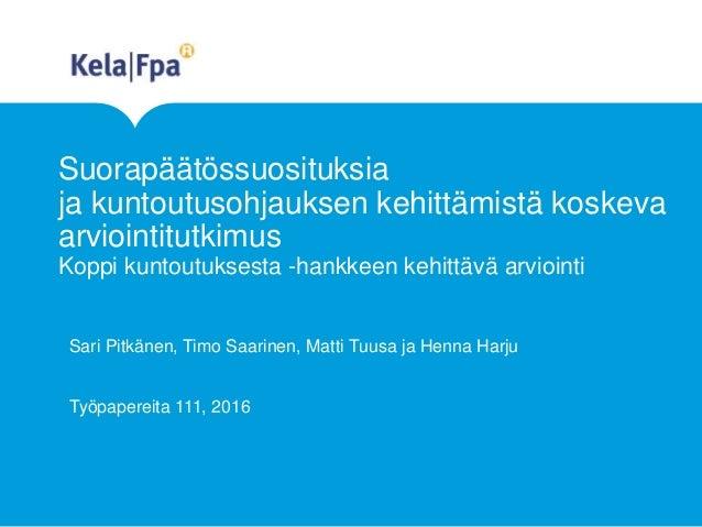 Suorapäätössuosituksia ja kuntoutusohjauksen kehittämistä koskeva arviointitutkimus Koppi kuntoutuksesta -hankkeen kehittä...
