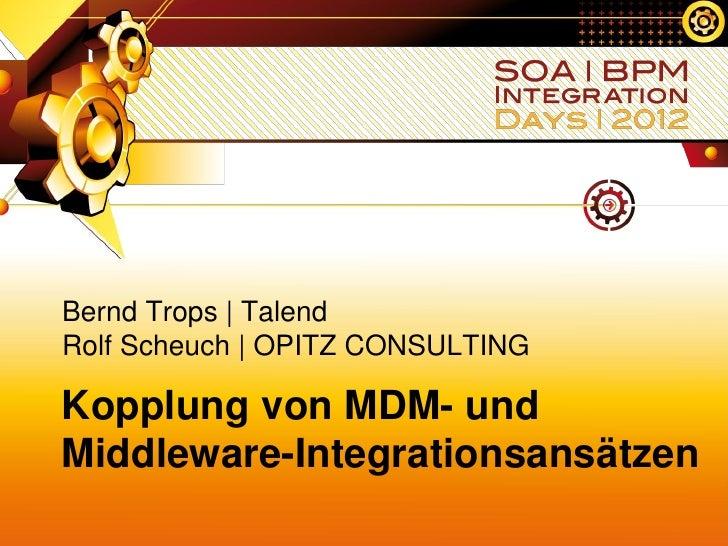 Bernd Trops | TalendRolf Scheuch | OPITZ CONSULTINGKopplung von MDM- undMiddleware-Integrationsansätzen