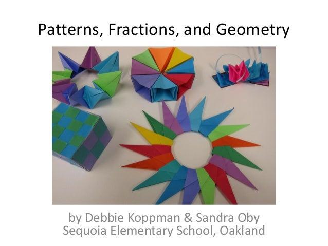 Patterns, Fractions, and Geometry by Debbie Koppman & Sandra Oby Sequoia Elementary School, Oakland