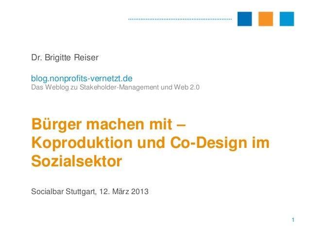 Dr. Brigitte Reiserblog.nonprofits-vernetzt.deDas Weblog zu Stakeholder-Management und Web 2.0Bürger machen mit –Koprodukt...