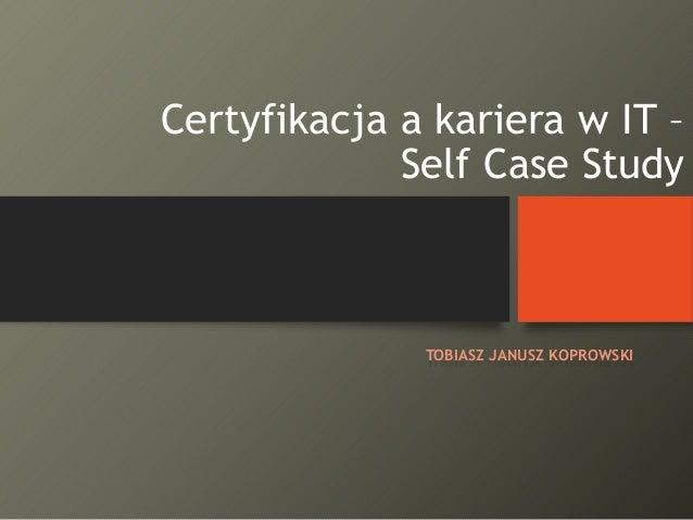 Certyfikacja a kariera w IT – Self Case Study  TOBIASZ JANUSZ KOPROWSKI