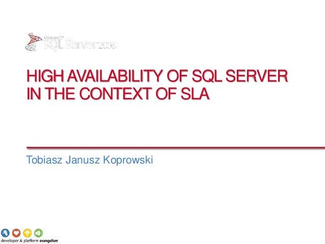 HIGH AVAILABILITY OF SQL SERVERIN THE CONTEXT OF SLATobiasz Janusz Koprowski