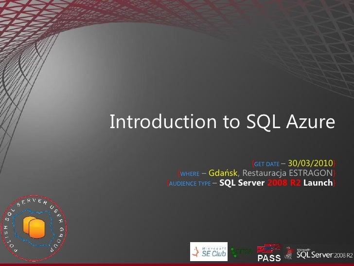 Introduction to SQL Azure                               {GET DATE – 30/03/2010}          {WHERE – Gdańsk, Restauracja ESTR...