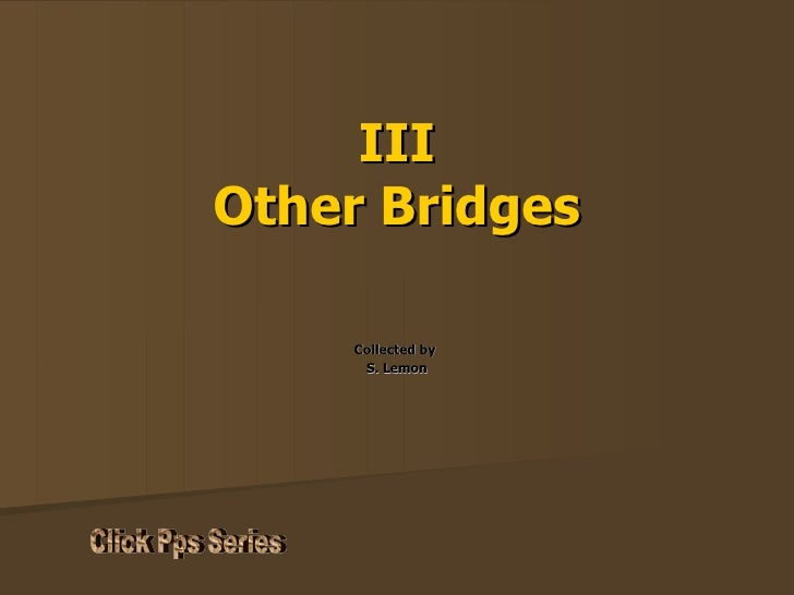 III Other Bridges Collected by  S. Lemon Click Pps Series