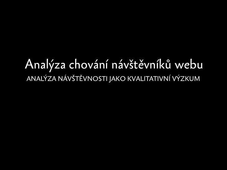 Analýza chování návštěvníků webu ANALÝZA NÁVŠTĚVNOSTI JAKO KVALITATIVNÍ VÝZKUM