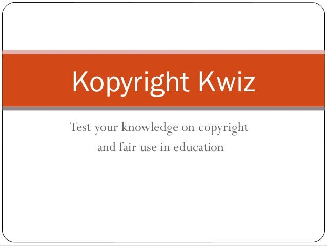 Test your knowledge on copyright and fair use in education Kopyright Kwiz