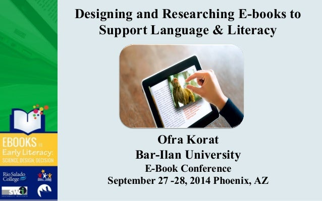 Designing and Researching E-books to Support Language & Literacy Ofra Korat Bar-Ilan University E-Book Conference Septembe...