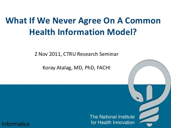 What If We Never Agree On A Common      Health Information Model?              2 Nov 2011, CTRU Research Seminar          ...