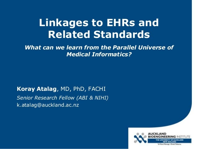 Linkages to EHRs and Related Standards What can we learn from the Parallel Universe of Medical Informatics? Koray Atalag, ...