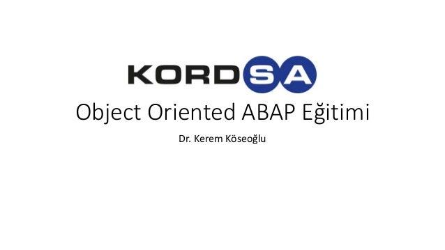Object Oriented ABAP Eğitimi Dr. Kerem Köseoğlu