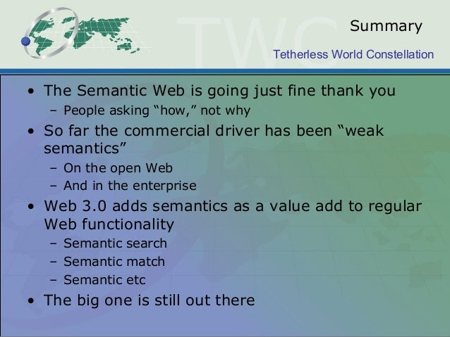 """Tetherless World Constellation Summary • The Semantic Web is going just fine thank you – People asking """"how,"""" not why • So..."""