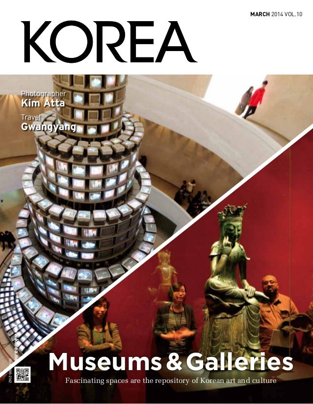 1 march 2014 VOL.10 Museums&Galleries Fascinating spaces are the repository of Korean art and culture