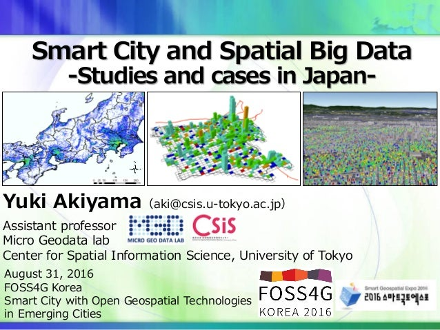Yuki Akiyama(aki@csis.u-tokyo.ac.jp) Assistant professor Micro Geodata lab Center for Spatial Information Science, Univers...
