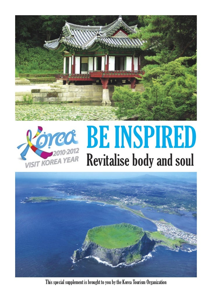 BE INSPIRED                         Revitalise body and soulThis special supplement is brought to you by the Korea Tourism...