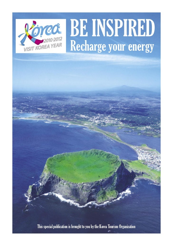 BE INSPIRED                         Recharge your energyThis special publication is brought to you by the Korea Tourism Or...