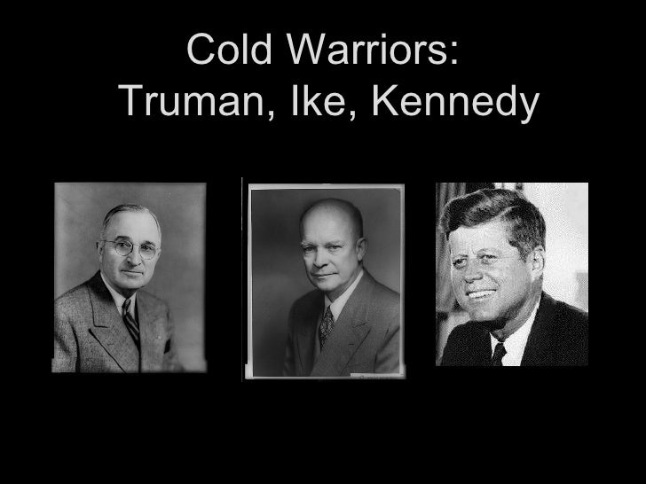 Cold Warriors:  Truman, Ike, Kennedy