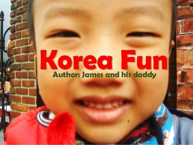 Korea FunAuthor: James and his daddy