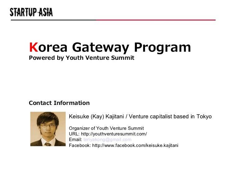 Korea Gateway ProgramPowered by Youth Venture SummitContact Information            Keisuke (Kay) Kajitani / Venture capita...