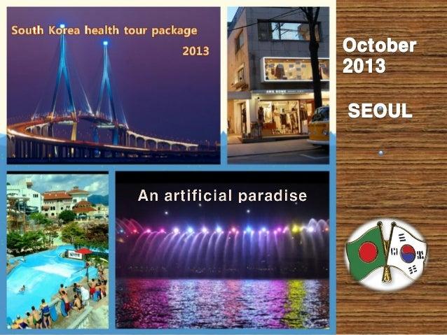 Visit Korean cultural places Visit Inchon Song-do city Visit Korean Disney Land Indian food in Korea Therapy treatment, SP...