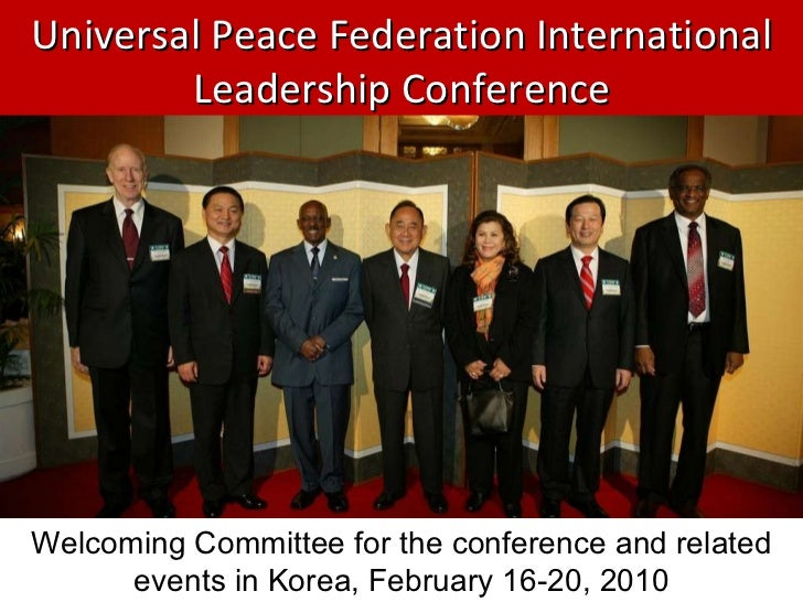Universal Peace Federation International Leadership Conference Welcoming Committee for the conference and related events i...