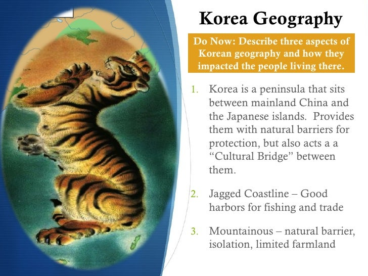 Korea GeographyDo Now: Describe three aspects of Korean geography and how they impacted the people living there.1.    Kore...