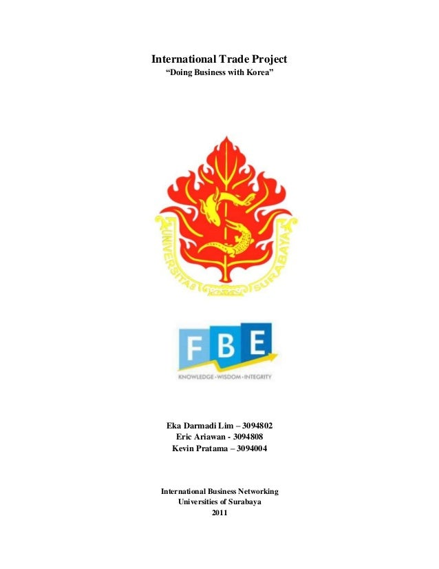 "International Trade Project ""Doing Business with Korea"" Eka Darmadi Lim – 3094802 Eric Ariawan - 3094808 Kevin Pratama – 3..."