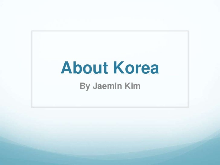 About Korea  By Jaemin Kim