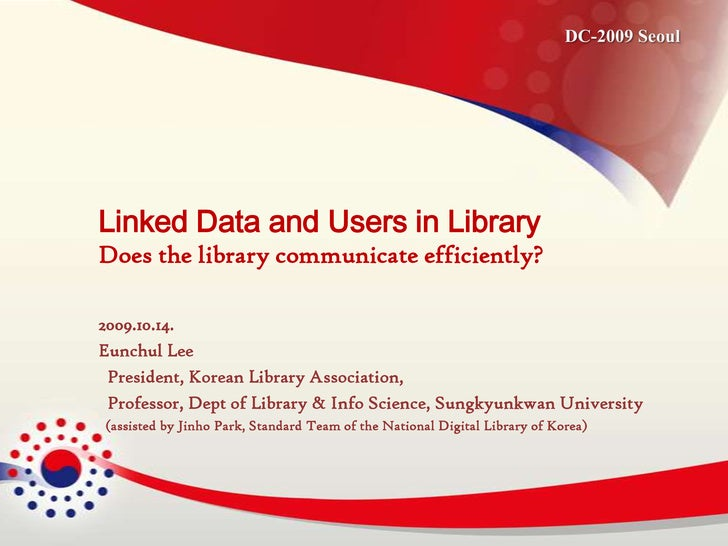 DC-2009 Seoul<br />Linked Data and Users in LibraryDoes the library communicate efficiently?<br />2009.10.14. <br />Eunchu...