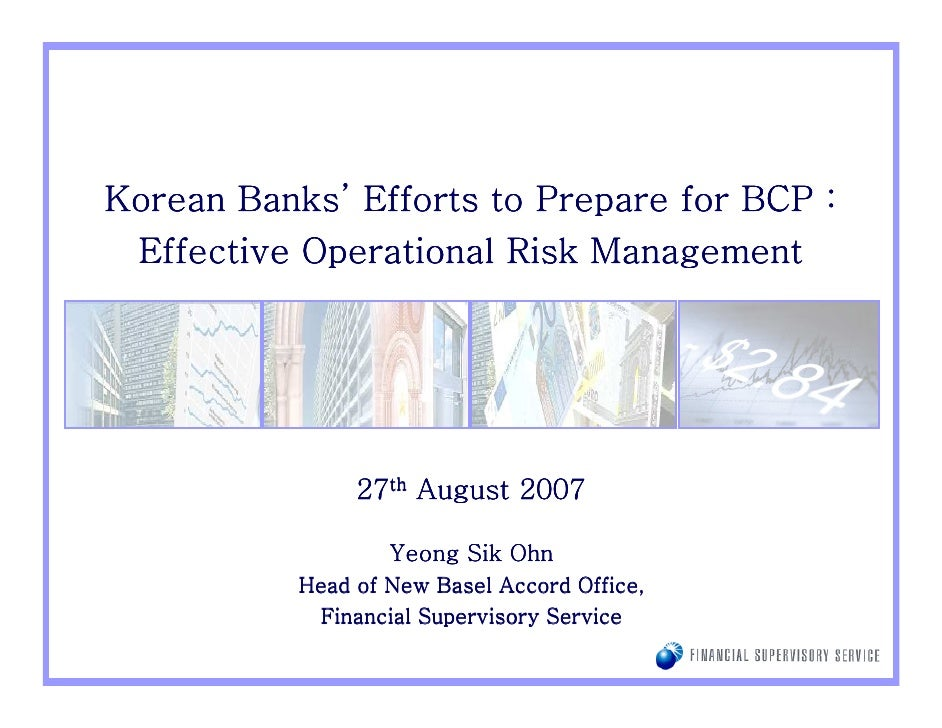 Banks' Korean Banks' Efforts to Prepare for BCP :  Effective Operational Risk Management                     27th August 2...