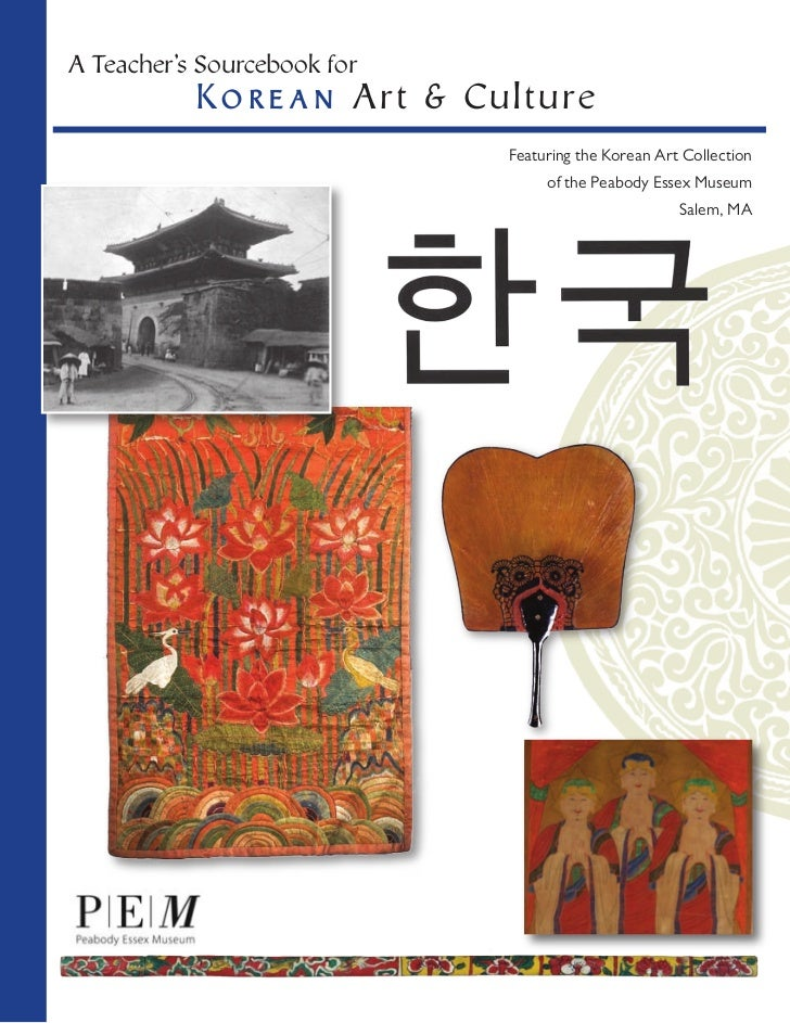 A Teacher's Sourcebook for           Ko r e an A r t & C u l tu re                                 Featuring the Korean Ar...