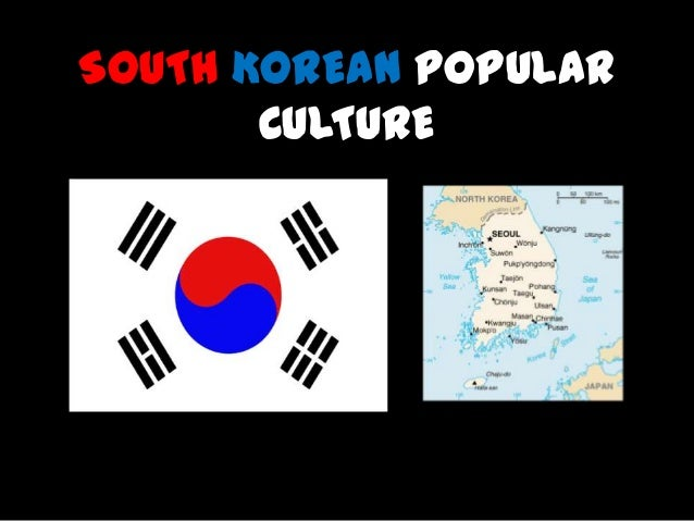 SOUTH KOREAN POPULAR       CULTURE