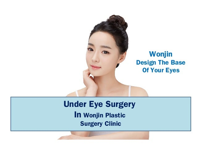 Under Eye Surgery In Wonjin Plastic Surgery Clinic Wonjin Design The Base Of Your Eyes