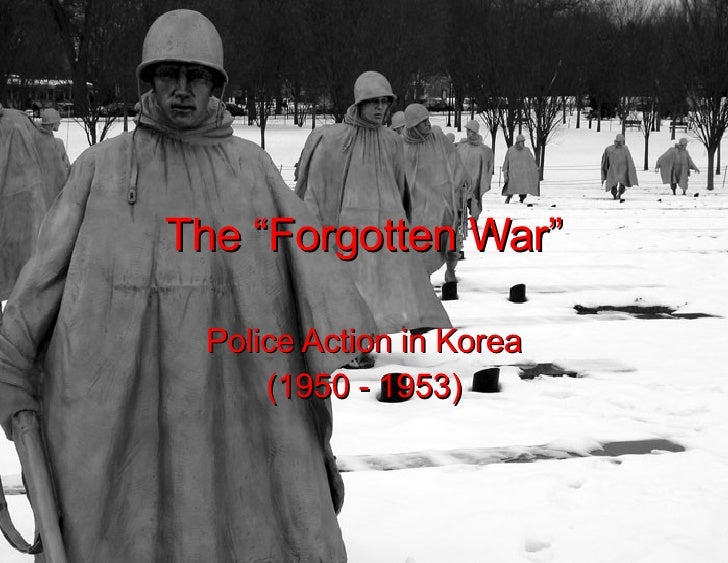 "The ""Forgotten War"" Police Action in Korea (1950 - 1953)"