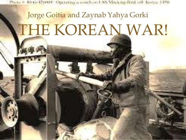 Jorge Goitia and Zaynab Yahya GorkiTHE KOREAN WAR!                 