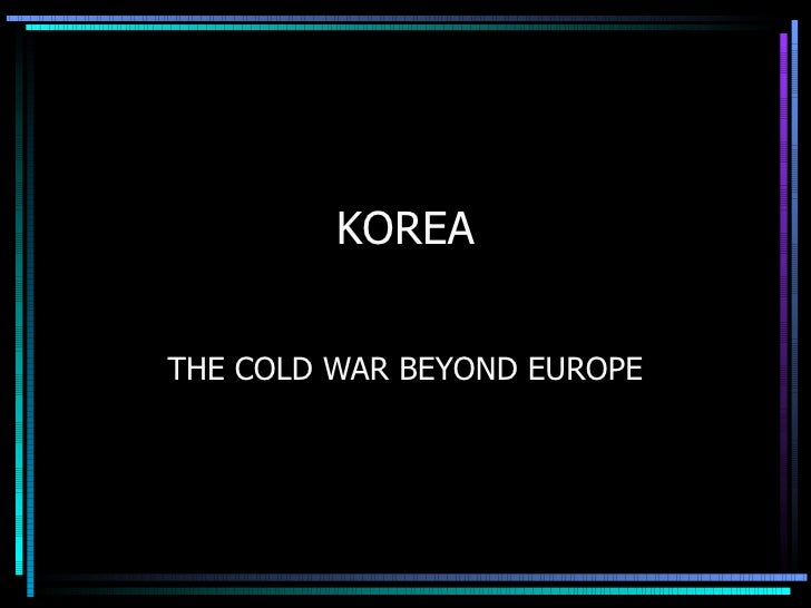KOREA THE COLD WAR BEYOND EUROPE