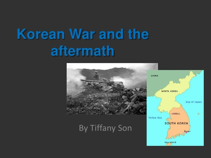 Korean War and the aftermath<br />By Tiffany Son<br />