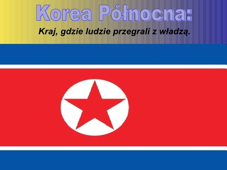 Korea Północna: Kraj, gdzie ludzie przegrali z władzą.