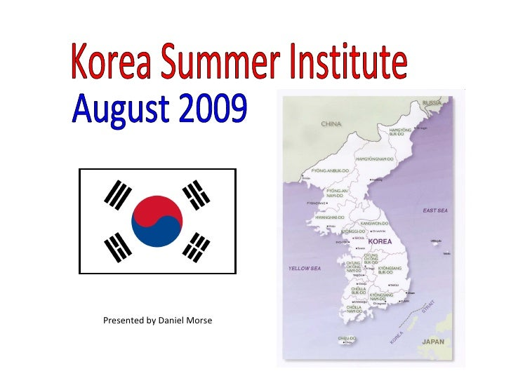 Korea Summer Institute August 2009 Presented by Daniel Morse